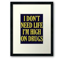I Don't Need Life I'm High On Drugs Framed Print