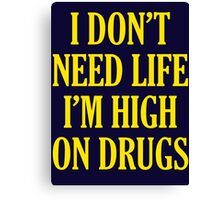 I Don't Need Life I'm High On Drugs Canvas Print