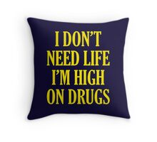 I Don't Need Life I'm High On Drugs Throw Pillow