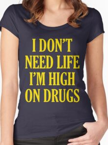 I Don't Need Life I'm High On Drugs Women's Fitted Scoop T-Shirt