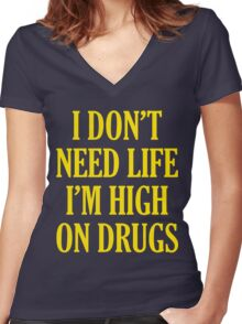 I Don't Need Life I'm High On Drugs Women's Fitted V-Neck T-Shirt