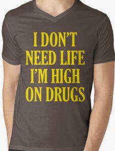 I Don't Need Life I'm High On Drugs Mens V-Neck T-Shirt