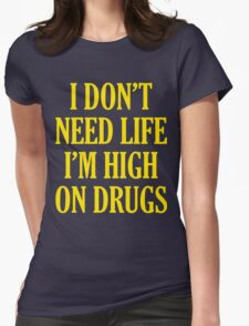 I Don't Need Life I'm High On Drugs T-Shirt