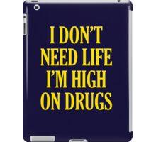 I Don't Need Life I'm High On Drugs iPad Case/Skin