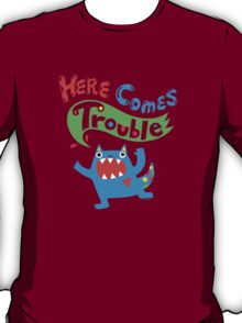 Here Comes Trouble on dark T-Shirt
