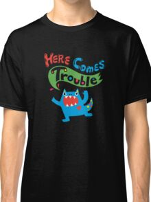 Here Comes Trouble on dark Classic T-Shirt