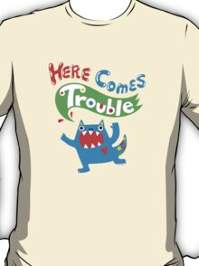Here Comes Trouble primary T-Shirt