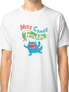 Here Comes Trouble primary Classic T-Shirt