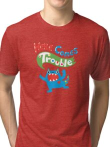 Here Comes Trouble primary Tri-blend T-Shirt