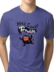 Here Comes Trouble - black monster Tri-blend T-Shirt