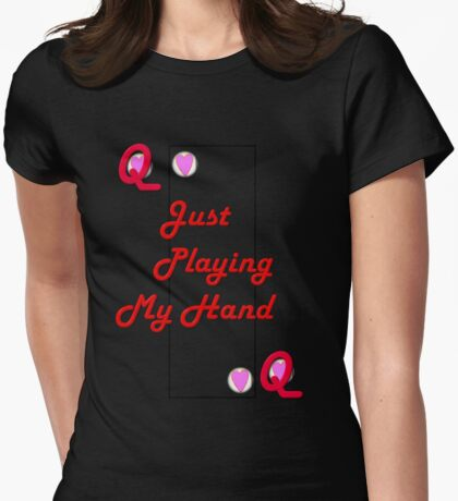 Just Playing My Hand Queen Womens Fitted T-Shirt