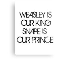 Weasley is Our King, Snape is Our Prince Metal Print