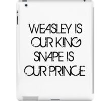 Weasley is Our King, Snape is Our Prince iPad Case/Skin