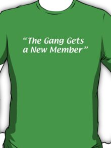 The Gang Gets a New Member T-Shirt