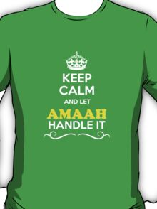 Keep Calm and Let AMAAH Handle it T-Shirt