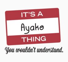 Its a Ayako thing you wouldnt understand! T-Shirt