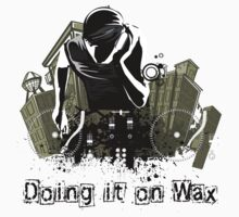 Doing it on Wax DJ T-Shirt by jay007