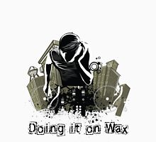 Doing it on Wax DJ T-Shirt Unisex T-Shirt
