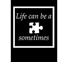 Life can be a puzzle..... Photographic Print