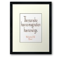 Ali, Boxer, Muhammad Ali, Cassius Clay, The man who has no imagination has no wings.  Framed Print