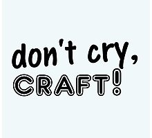 Don't Cry, Craft! Photographic Print