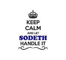 Keep Calm and Let SODETH Handle it Photographic Print