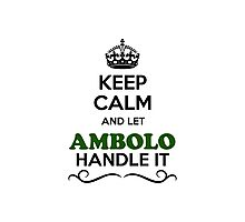 Keep Calm and Let AMBOLO Handle it Photographic Print