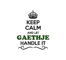 Keep Calm and Let GAETHJE Handle it Photographic Print