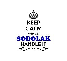 Keep Calm and Let SODOLAK Handle it Photographic Print