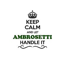 Keep Calm and Let AMBROSETTI Handle it Photographic Print
