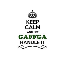 Keep Calm and Let GAFFGA Handle it Photographic Print