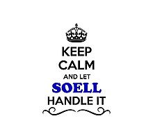 Keep Calm and Let SOELL Handle it Photographic Print