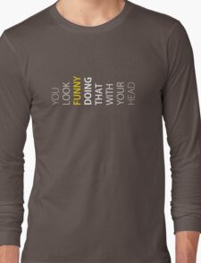 You Look Funny... Long Sleeve T-Shirt