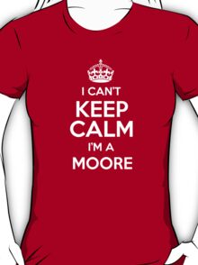 I can't keep calm I'm a Moore T-Shirt