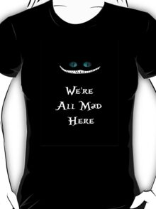We're All Mad Here Chesire Cat T-Shirt
