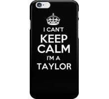 I can't keep calm I'm a Taylor iPhone Case/Skin