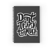 Don't Think Too Much Spiral Notebook