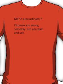 Procrastinate... tomorrow T-Shirt