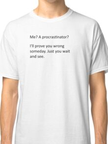 Procrastinate... tomorrow Classic T-Shirt