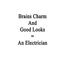 Brains Charm And Good Looks = An Electrician  by supernova23