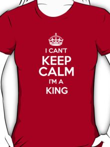 I can't keep calm I'm a King T-Shirt