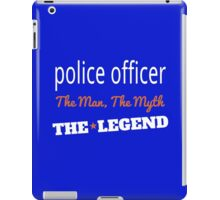 POLICE OFFICER THE MAN,THE MYTH THE LEGEND iPad Case/Skin