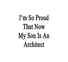 I'm So Proud That Now My Son Is An Architect  by supernova23