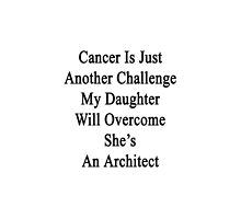 Cancer Is Just Another Challenge My Daughter Will Overcome She's An Architect  by supernova23