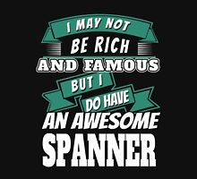 I MAY NOT BE RICH AND FAMOUS BUT I DO HAVE AN AWESOME SPANNER Unisex T-Shirt