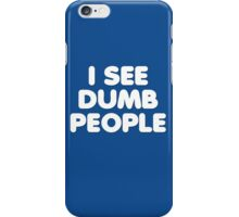 I SEE DUMB PEOPLE iPhone Case/Skin