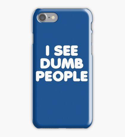 I SEE DUMB PEOPLE iPhone Case/Skin