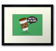 I'm Full Of Beans Framed Print