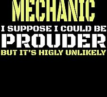 I'M A MECHANIC I SUPPOSE I COULD BE PROUDER BUT IT'S HIGLY UNLIKELY by badassarts