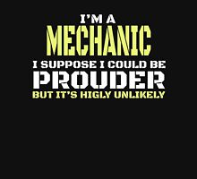 I'M A MECHANIC I SUPPOSE I COULD BE PROUDER BUT IT'S HIGLY UNLIKELY Unisex T-Shirt